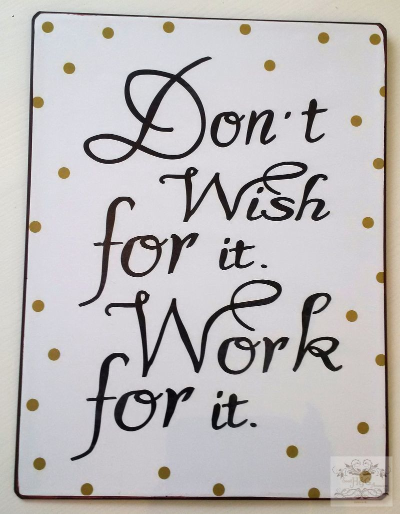 Schild - Don't wish for it work for it